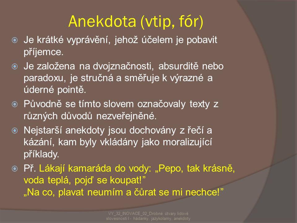 Anekdota (vtip, fór) Je krátké vyprávění, jehož účelem je pobavit příjemce.
