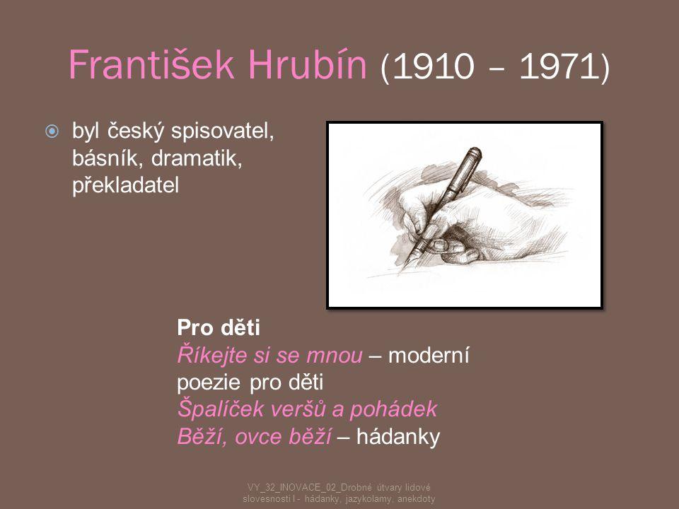 František Hrubín (1910 – 1971) byl český spisovatel, básník, dramatik, překladatel. Pro děti. Říkejte si se mnou – moderní poezie pro děti.