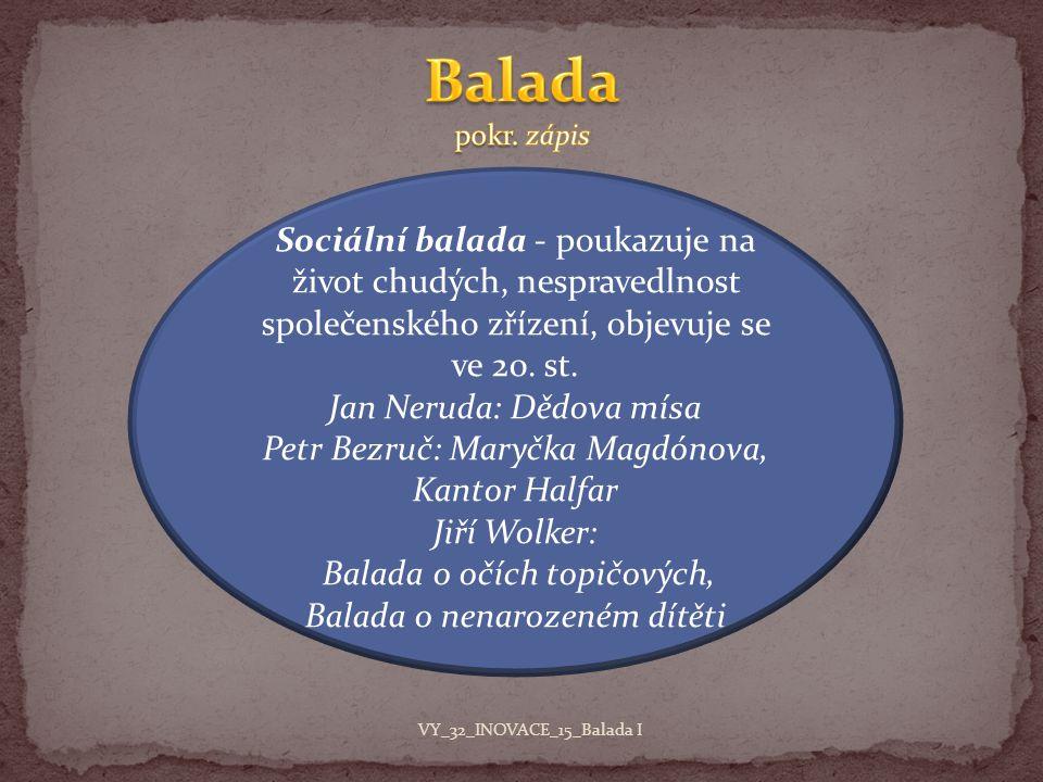 Balada pokr. zápis Sociální balada - poukazuje na život chudých, nespravedlnost společenského zřízení, objevuje se ve 20. st.