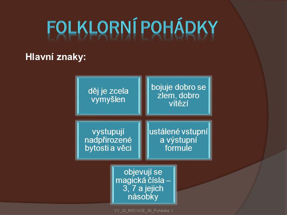 Folklorní pohádky Hlavní znaky: děj je zcela vymyšlen