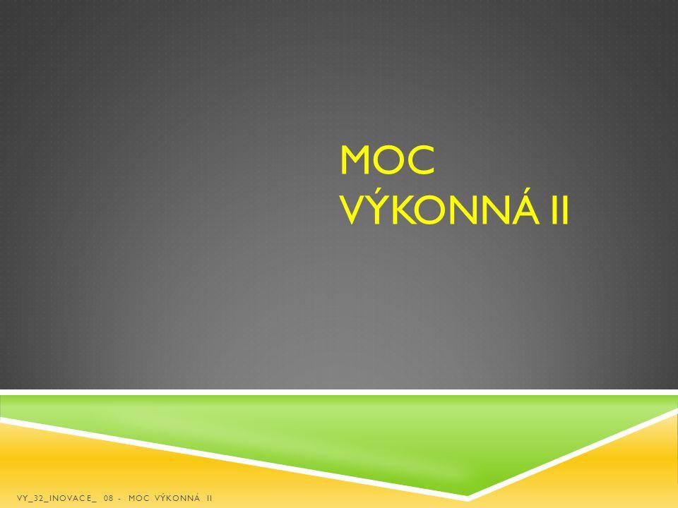 Moc výkonná ii VY_32_INOVACE_ 08 - Moc výkonná II