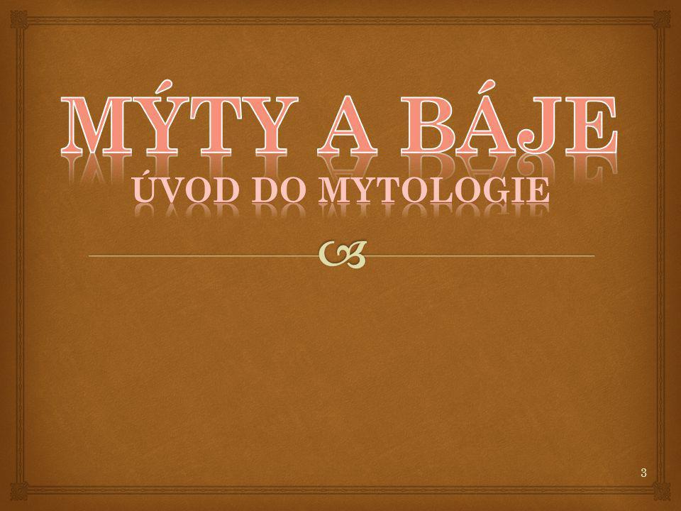 Mýty a báje Úvod do mytologie