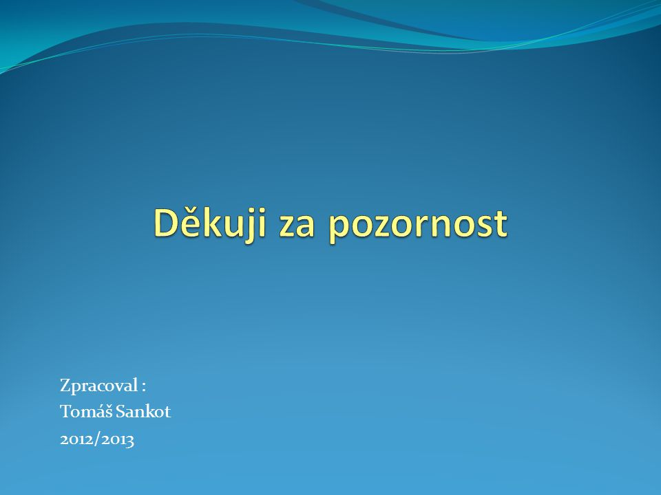 Zpracoval : Tomáš Sankot 2012/2013