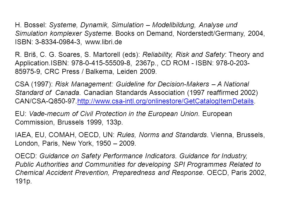 H. Bossel: Systeme, Dynamik, Simulation – Modellbildung, Analyse und Simulation komplexer Systeme. Books on Demand, Norderstedt/Germany, 2004, ISBN: 3-8334-0984-3, www.libri.de