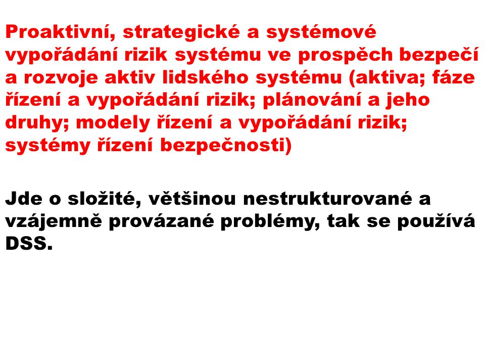 Proaktivní, strategické a systémové vypořádání rizik systému ve prospěch bezpečí a rozvoje aktiv lidského systému (aktiva; fáze řízení a vypořádání rizik; plánování a jeho druhy; modely řízení a vypořádání rizik; systémy řízení bezpečnosti)