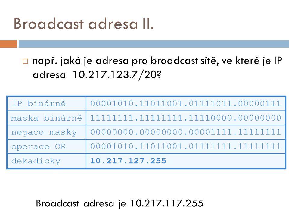 Broadcast adresa II. např. jaká je adresa pro broadcast sítě, ve které je IP adresa 10.217.123.7/20