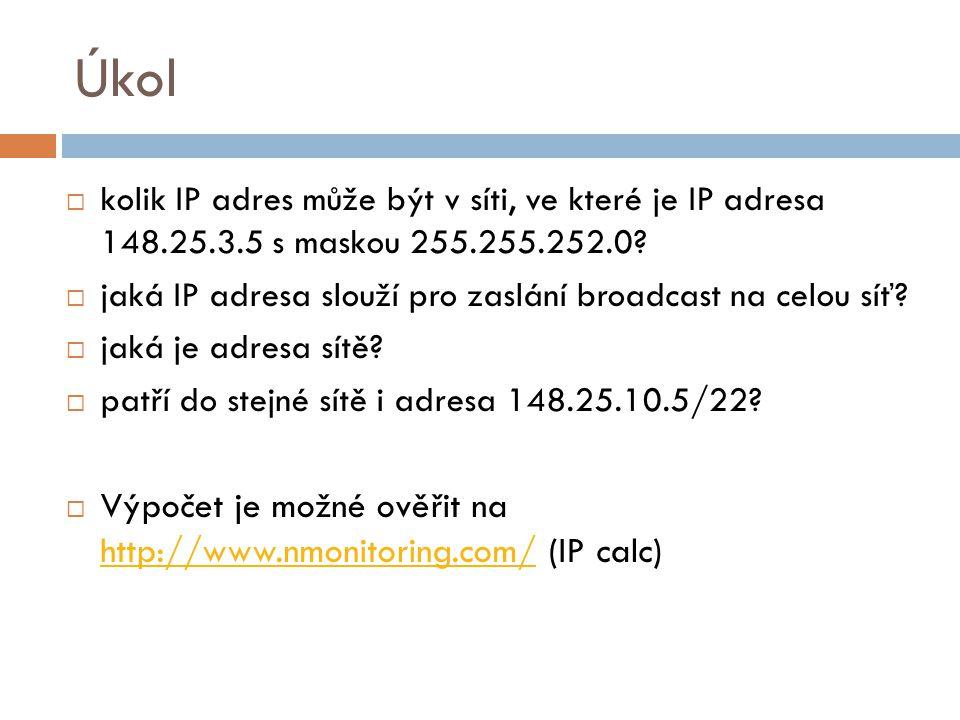 Úkol Výpočet je možné ověřit na http://www.nmonitoring.com/ (IP calc)