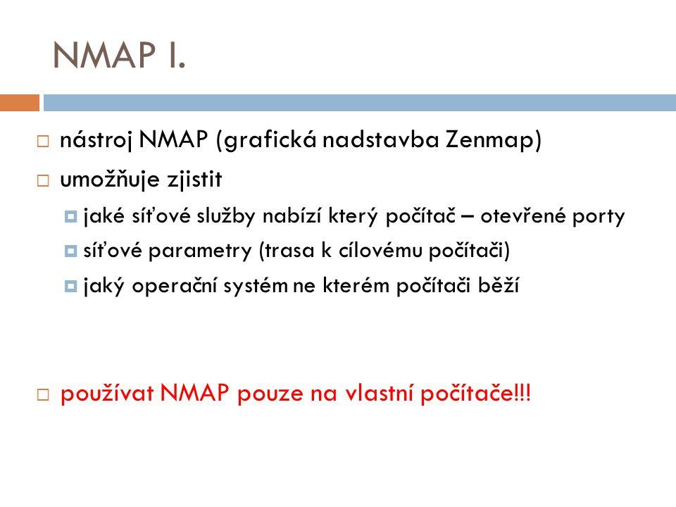NMAP I. nástroj NMAP (grafická nadstavba Zenmap) umožňuje zjistit