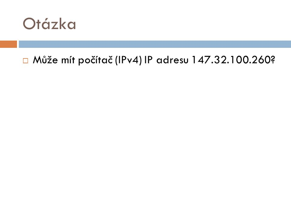 Otázka Může mít počítač (IPv4) IP adresu 147.32.100.260