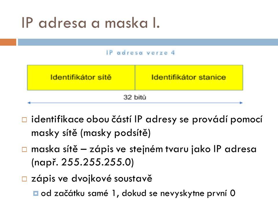 IP adresa a maska I. IP adresa verze 4. identifikace obou částí IP adresy se provádí pomocí masky sítě (masky podsítě)