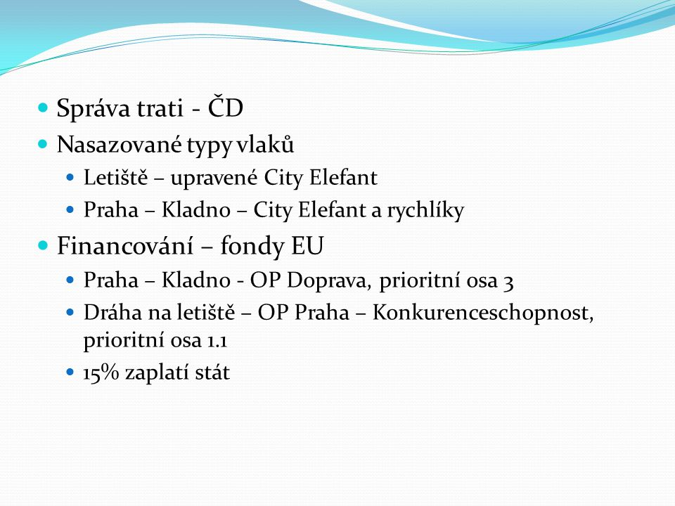 Správa trati - ČD Financování – fondy EU Nasazované typy vlaků