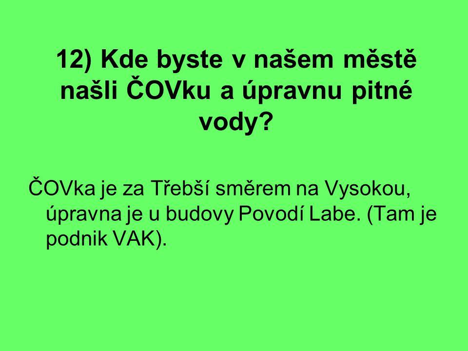 12) Kde byste v našem městě našli ČOVku a úpravnu pitné vody