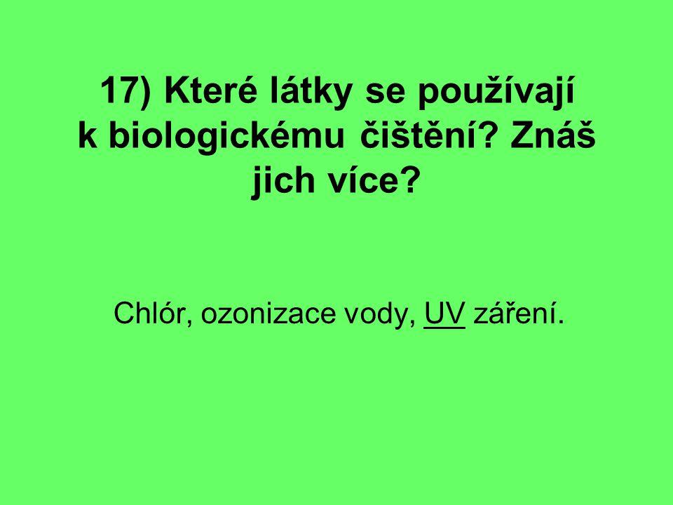 17) Které látky se používají k biologickému čištění Znáš jich více