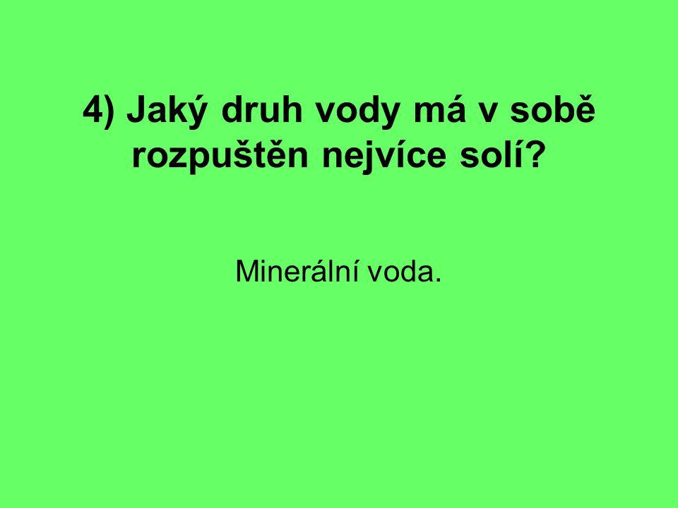 4) Jaký druh vody má v sobě rozpuštěn nejvíce solí