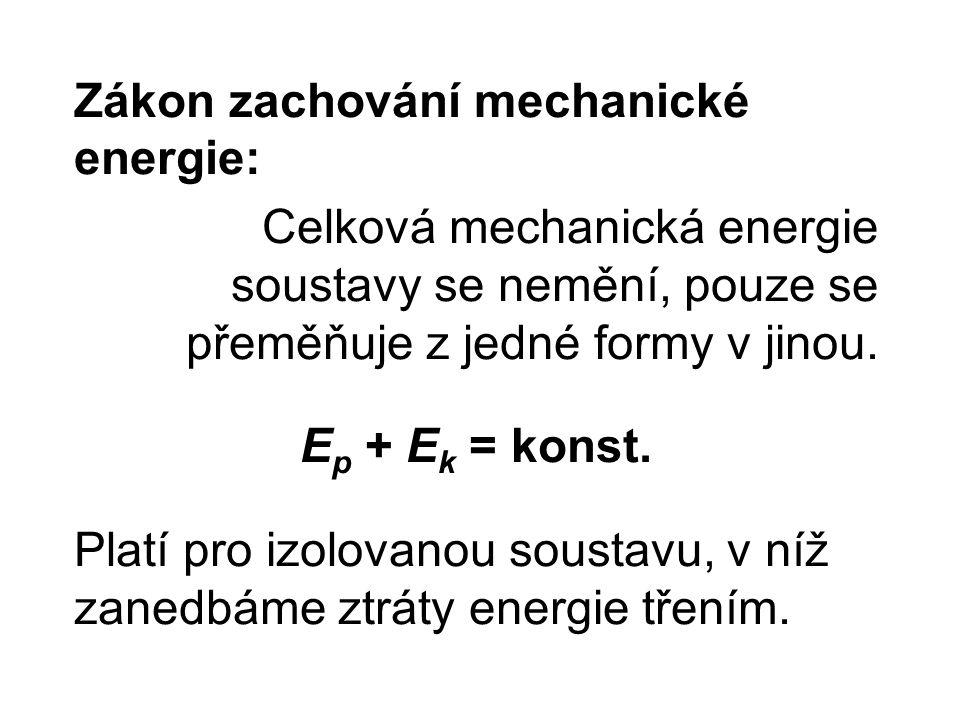 Zákon zachování mechanické energie: Celková mechanická energie soustavy se nemění, pouze se přeměňuje z jedné formy v jinou.