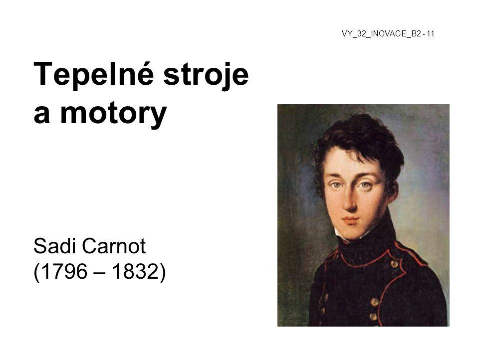 Tepelné stroje a motory Sadi Carnot (1796 – 1832)