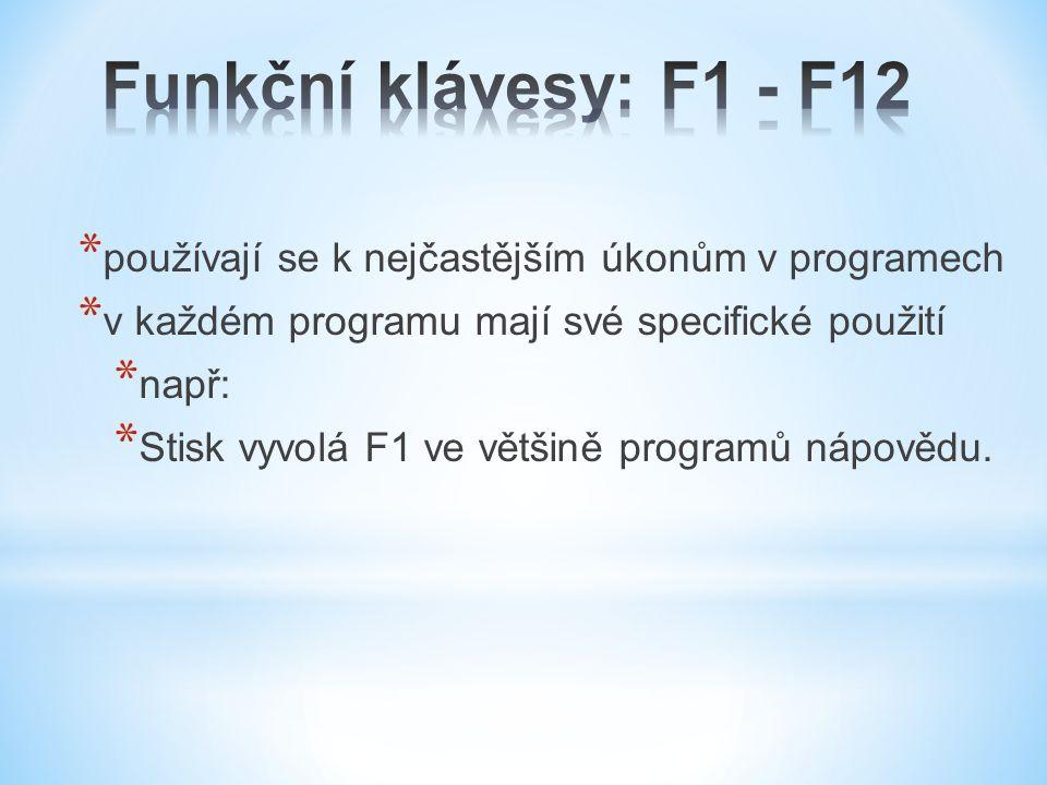 Funkční klávesy: F1 - F12 používají se k nejčastějším úkonům v programech. v každém programu mají své specifické použití.