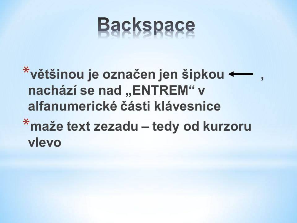 """Backspace většinou je označen jen šipkou , nachází se nad """"ENTREM v alfanumerické části klávesnice."""
