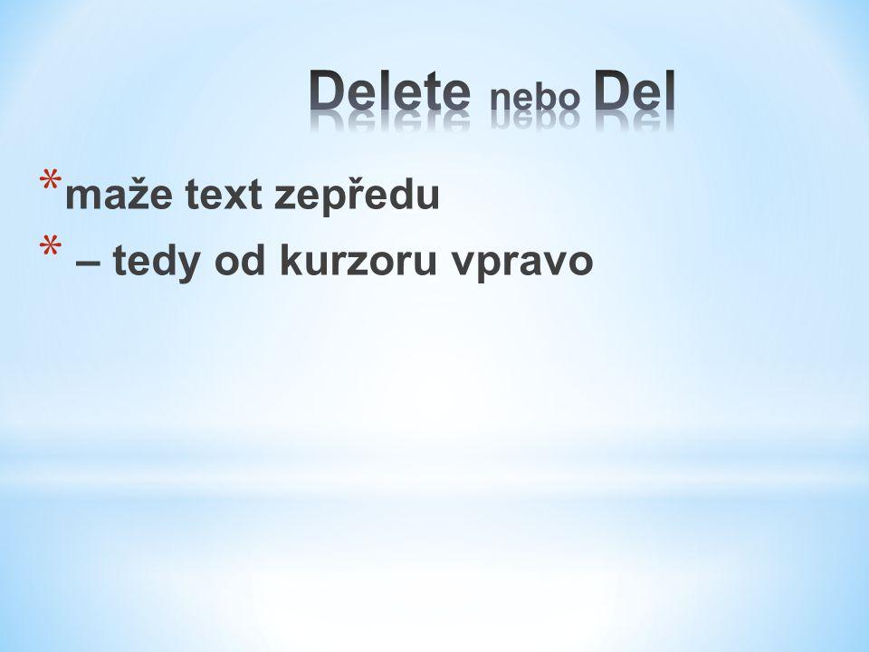 Delete nebo Del maže text zepředu – tedy od kurzoru vpravo