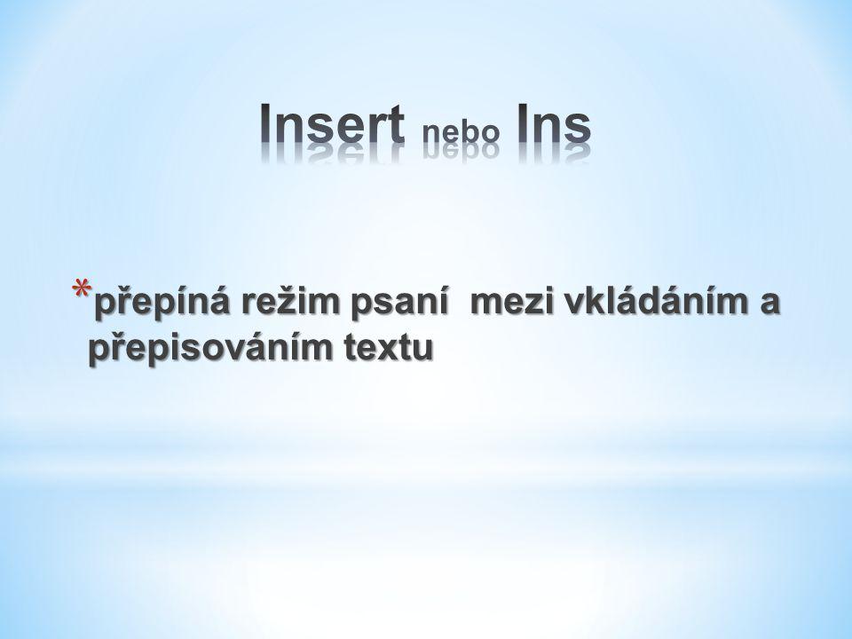 Insert nebo Ins přepíná režim psaní mezi vkládáním a přepisováním textu