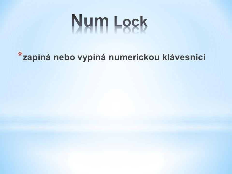 Num Lock zapíná nebo vypíná numerickou klávesnici