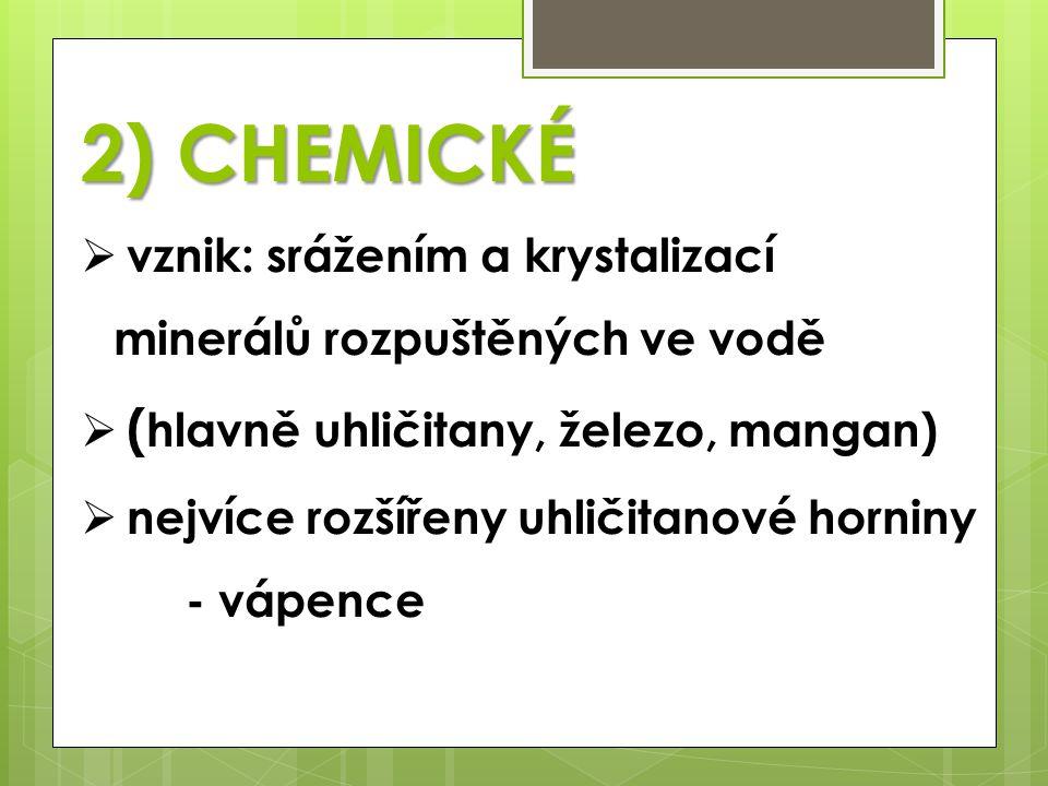 2) CHEMICKÉ vznik: srážením a krystalizací minerálů rozpuštěných ve vodě. (hlavně uhličitany, železo, mangan)