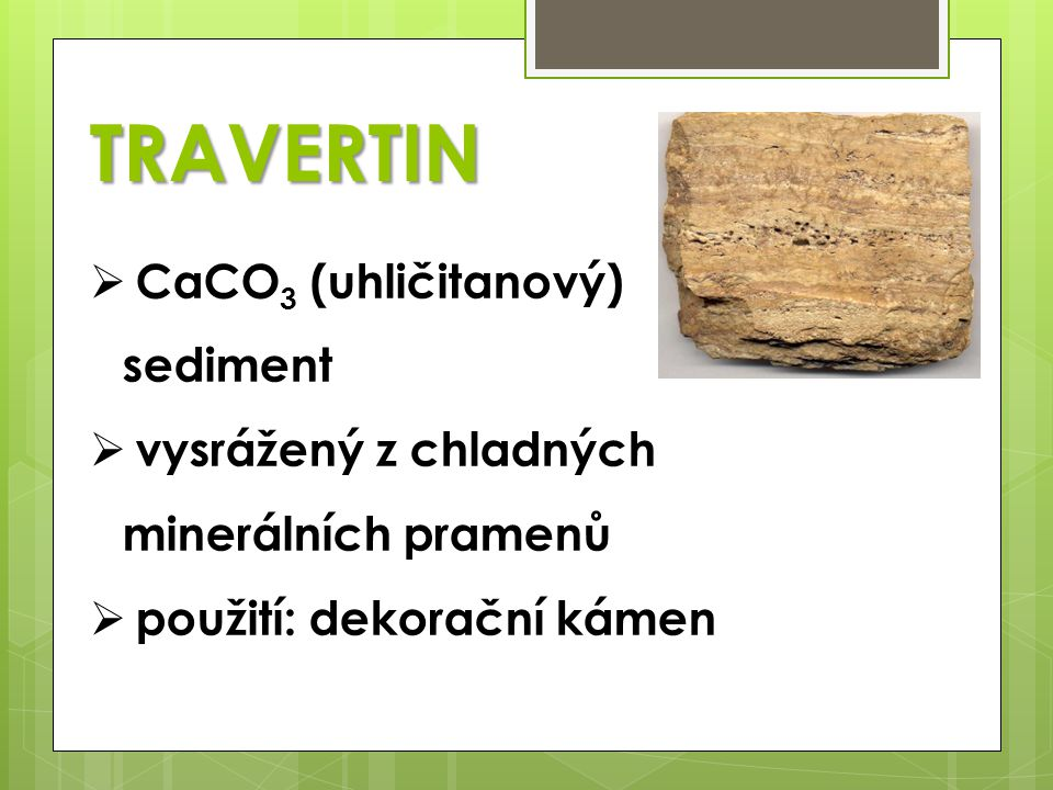 TRAVERTIN CaCO3 (uhličitanový) sediment