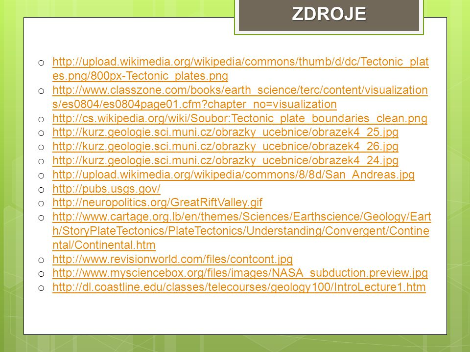 ZDROJE http://upload.wikimedia.org/wikipedia/commons/thumb/d/dc/Tectonic_plates.png/800px-Tectonic_plates.png.