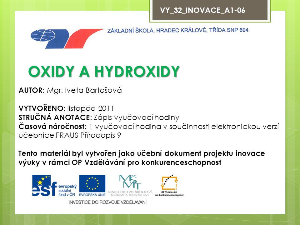 OXIDY A HYDROXIDY VY_32_INOVACE_A1-06 AUTOR: Mgr. Iveta Bartošová