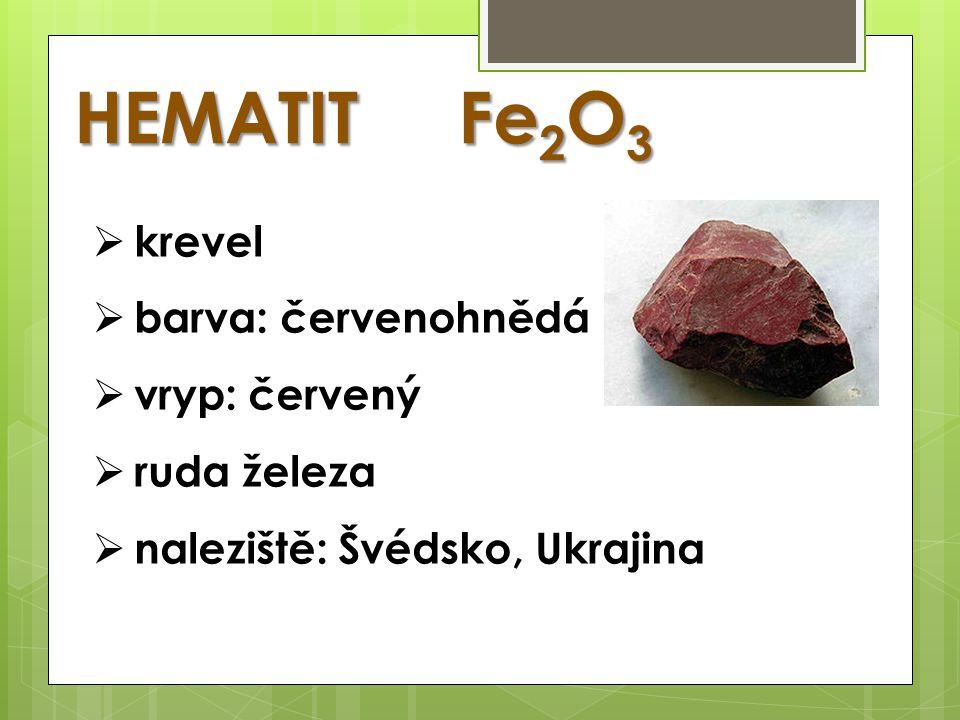 HEMATIT Fe2O3 krevel barva: červenohnědá vryp: červený ruda železa