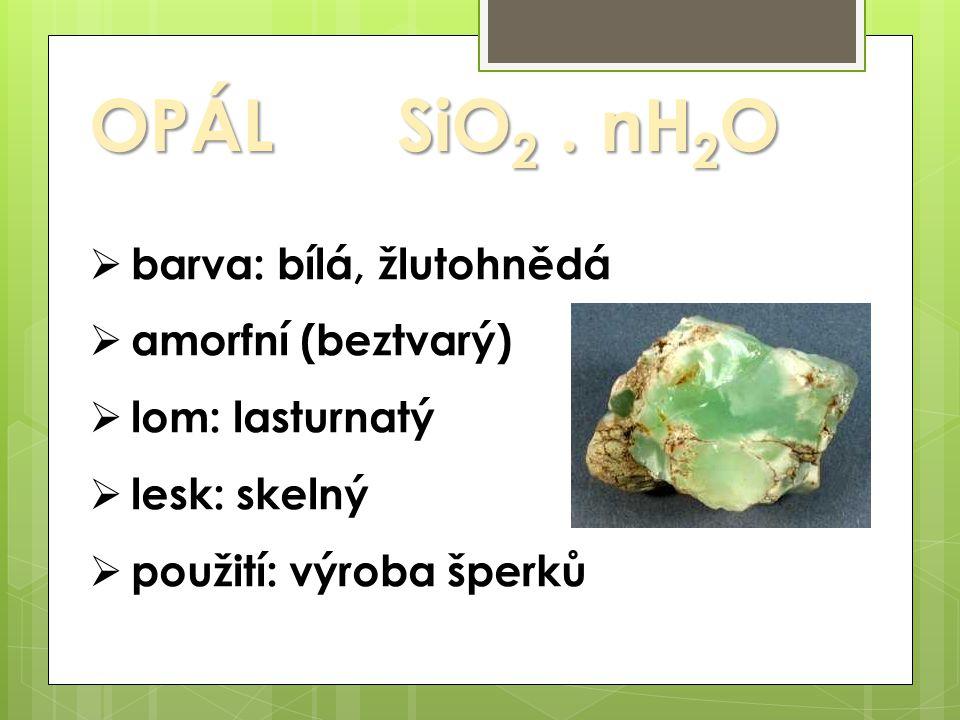 OPÁL SiO2 . nH2O barva: bílá, žlutohnědá amorfní (beztvarý)