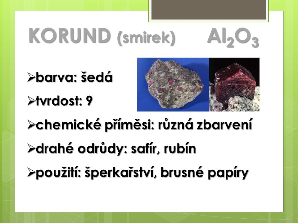 KORUND (smirek) Al2O3 barva: šedá tvrdost: 9