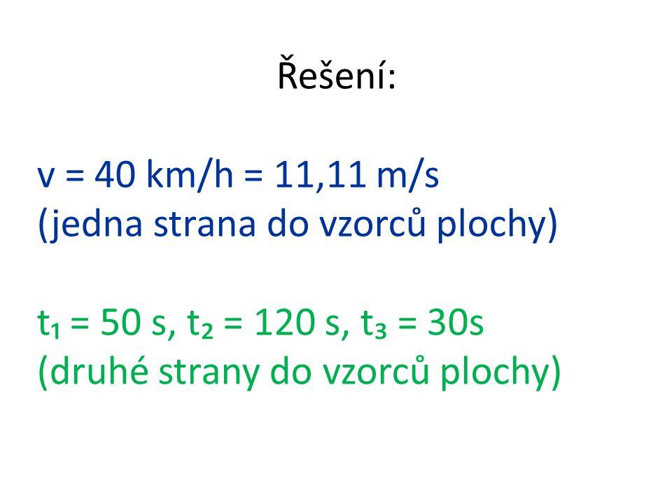 Řešení: v = 40 km/h = 11,11 m/s. (jedna strana do vzorců plochy) t₁ = 50 s, t₂ = 120 s, t₃ = 30s.