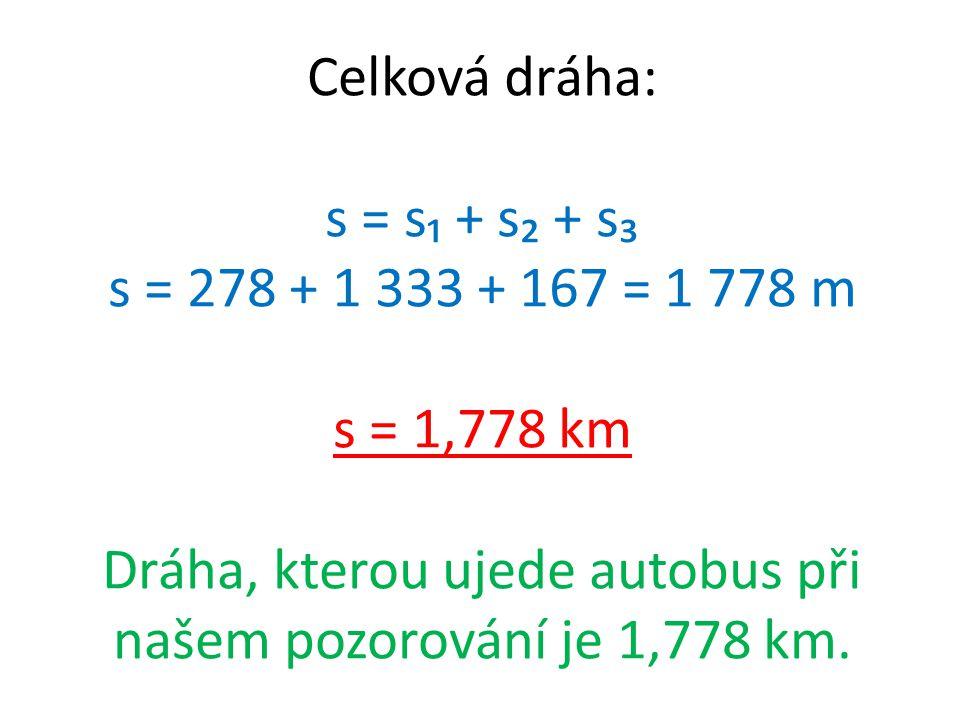 Dráha, kterou ujede autobus při našem pozorování je 1,778 km.