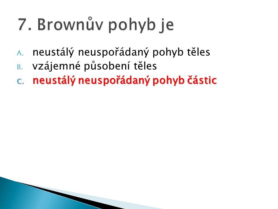 7. Brownův pohyb je neustálý neuspořádaný pohyb těles