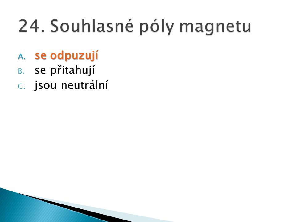 24. Souhlasné póly magnetu