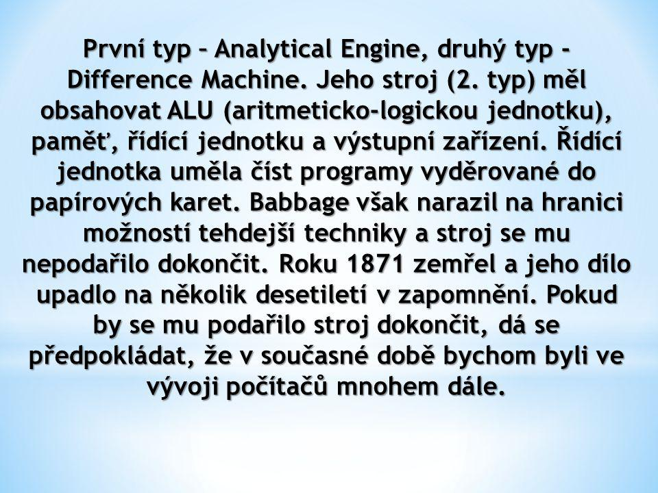 První typ – Analytical Engine, druhý typ - Difference Machine