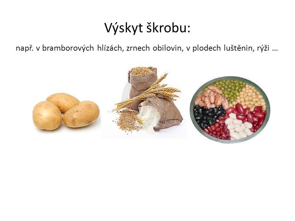 Výskyt škrobu: např. v bramborových hlízách, zrnech obilovin, v plodech luštěnin, rýži …