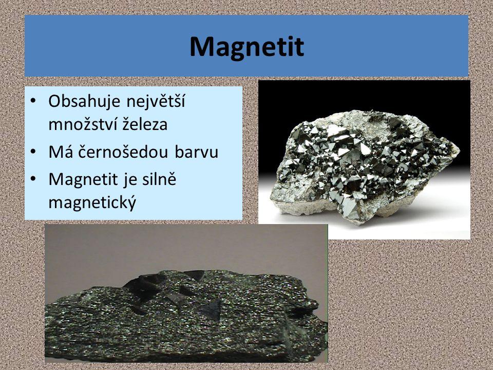 Magnetit Obsahuje největší množství železa Má černošedou barvu