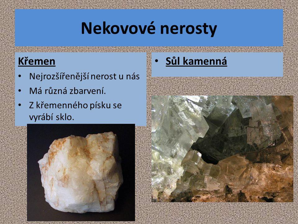 Nekovové nerosty Křemen Sůl kamenná Nejrozšířenější nerost u nás