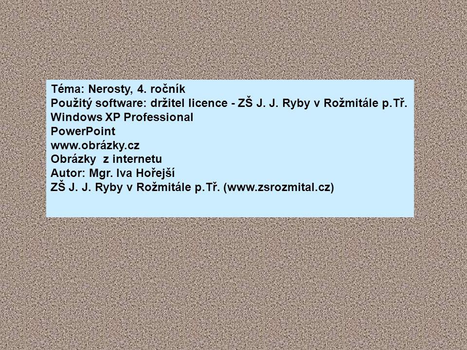 Téma: Nerosty, 4. ročník Použitý software: držitel licence - ZŠ J. J. Ryby v Rožmitále p.Tř. Windows XP Professional.