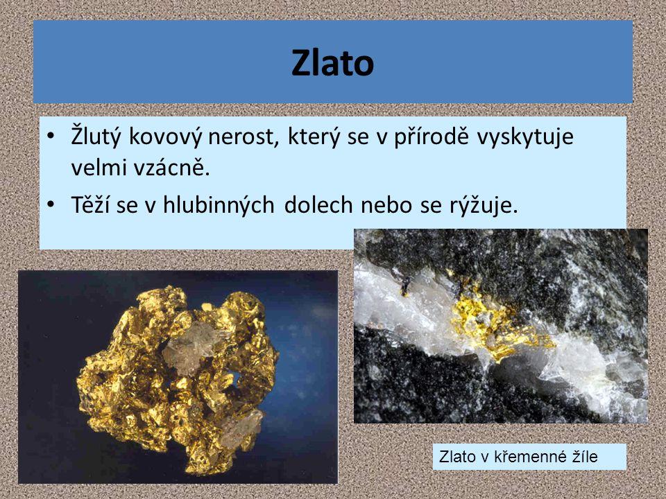 Zlato Žlutý kovový nerost, který se v přírodě vyskytuje velmi vzácně.
