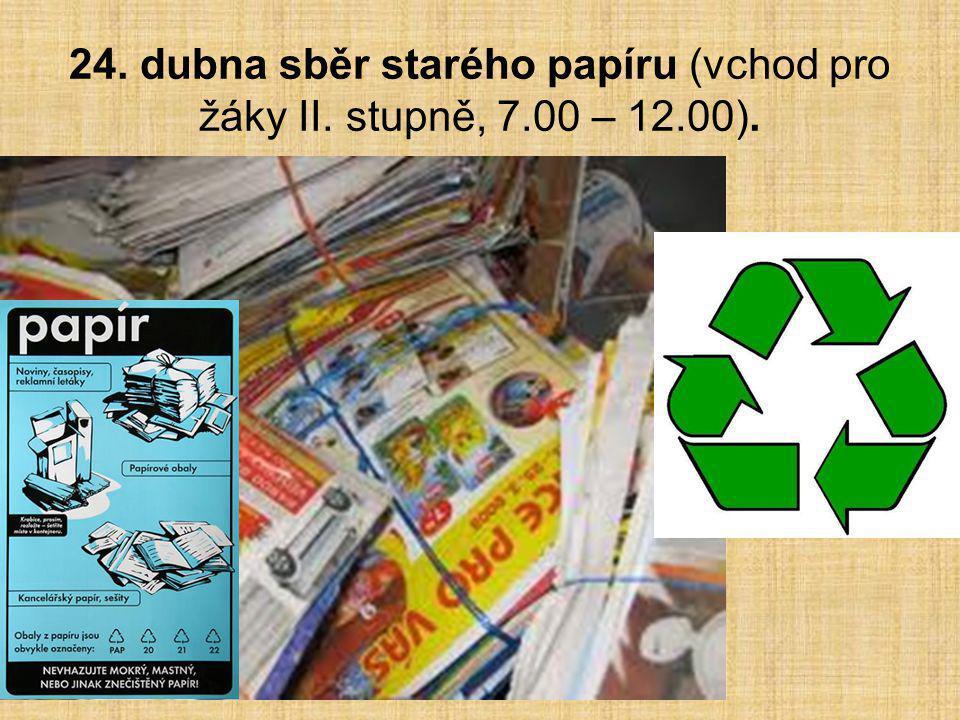 24. dubna sběr starého papíru (vchod pro žáky II. stupně, 7. 00 – 12