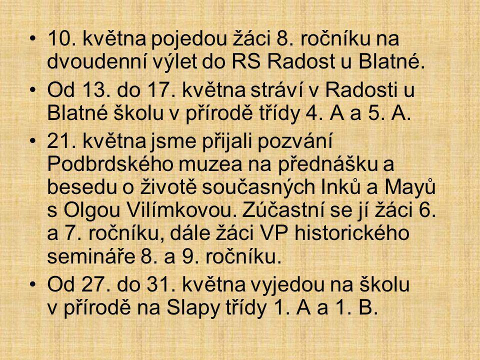10. května pojedou žáci 8. ročníku na dvoudenní výlet do RS Radost u Blatné.
