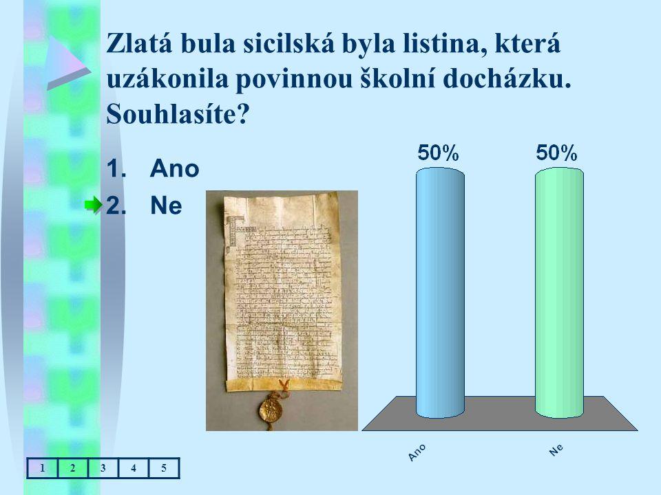 Zlatá bula sicilská byla listina, která uzákonila povinnou školní docházku. Souhlasíte