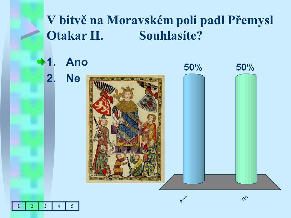 V bitvě na Moravském poli padl Přemysl Otakar II. Souhlasíte