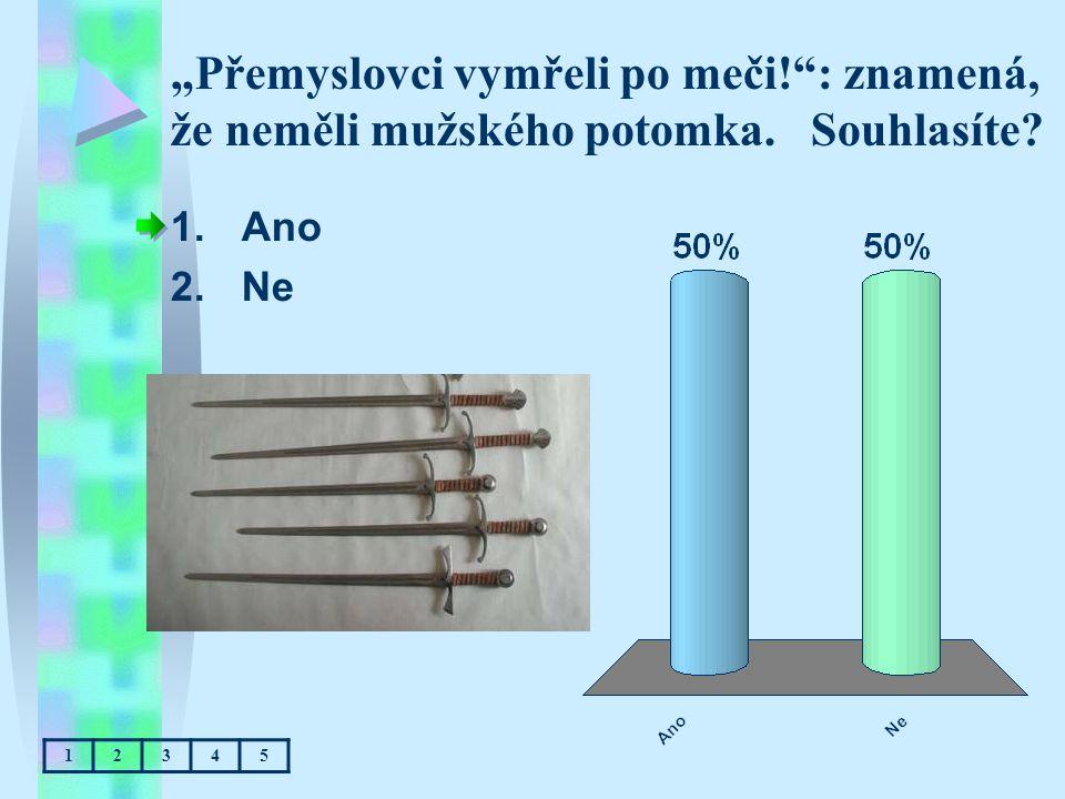 """""""Přemyslovci vymřeli po meči. : znamená, že neměli mužského potomka"""