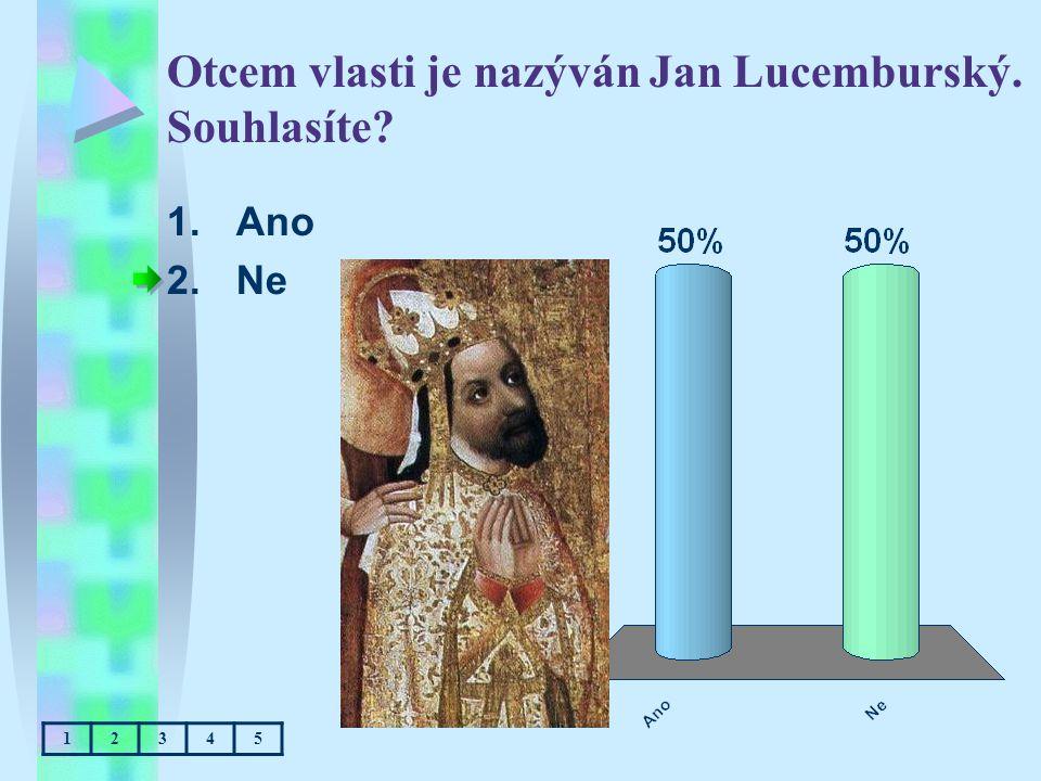 Otcem vlasti je nazýván Jan Lucemburský. Souhlasíte