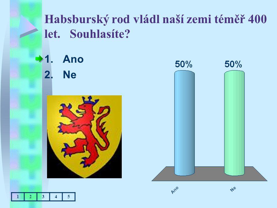 Habsburský rod vládl naší zemi téměř 400 let. Souhlasíte