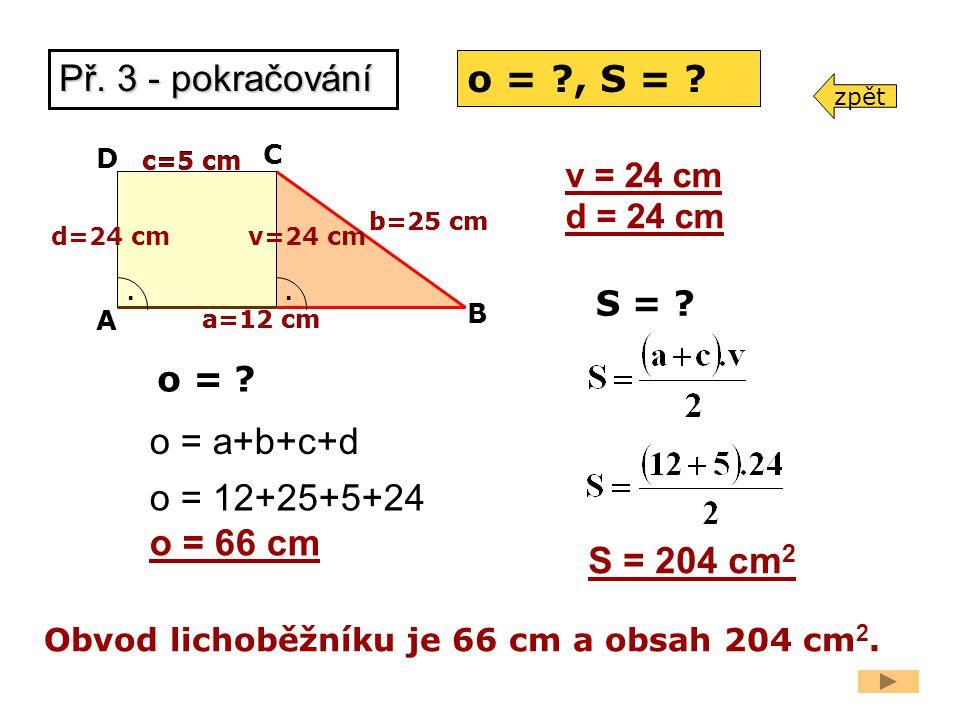 Př. 3 - pokračování o = , S = o = a+b+c+d o = 12+25+5+24 o = 66 cm